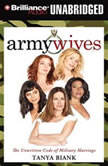 Army Wives The Unwritten Code of Military Marriage, Tanya Biank