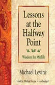 Lessons at the Halfway Point Wisdom for Midlife, Michael Levine