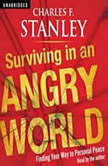 Surviving in an Angry World Finding Your Way to Personal Peace, Charles F. Stanley