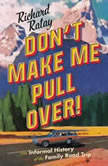 Don't Make Me Pull Over! An Informal History of the Family Road Trip, Richard Ratay
