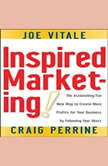 Inspired Marketing The Astonishing Fun New Way to Create More Profits for Your Business by Following Your Heart, Joe Vitale