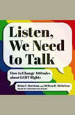 Listen, We Need to Talk How to Change Attitudes about LGBT Rights, Brian F. Harrison