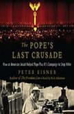 The Pope's Last Crusade How an American Jesuit Helped Pope Pius XI's Campaign to Stop Hitler, Peter Eisner