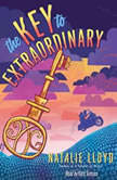 The Key to Extraordinary, Natalie Lloyd