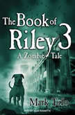 The Book of Riley: A Zombie Tale 3, Mark Tufo