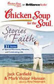 Chicken Soup for the Soul: Stories of Faith - 31 Stories of Special Moments, Miracles, and Celebrating Life, Jack Canfield