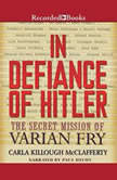 In Defiance of Hitler The Secret Mission of Varian Fry, Carla Killough McClafferty