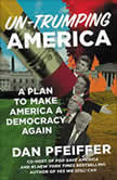 Un-Trumping America A Plan to Make America a Democracy Again, Dan Pfeiffer
