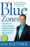 The Blue Zones Lessons for Living Longer From the People Who've Lived the Longest, Dan Buettner