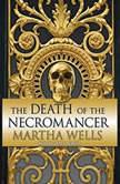 The Death of the Necromancer , Martha Wells