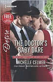 The Doctor's Baby Dare w/ Bonus Short Story: Never Too Late, Michelle Celmer