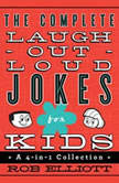 The Complete Laugh-Out-Loud Jokes for Kids A 4-in-1 Collection, Rob Elliott