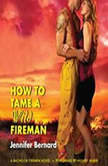 How to Tame a Wild Fireman A Bachelor Firemen Novel, Jennifer Bernard
