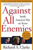 Against All Enemies Inside America's War on Terror, Richard A. Clarke