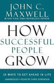 How Successful People Grow 15 Ways to Get Ahead in Life, John C. Maxwell