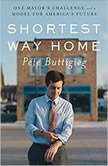 Shortest Way Home One Mayor's Challenge and a Model for America's Future, Pete Buttigieg
