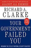 Your Government Failed You, Richard A. Clarke