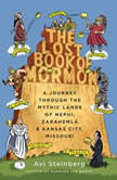 The Lost Book of Mormon A Journey Through the Mythic Lands of Nephi, Zarahemla, and Kansas City, Missouri, Avi Steinberg