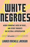 White Negroes When Cornrows Were in Vogue ... and Other Thoughts on Cultural Appropriation, Lauren Michele Jackson