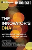 The Innovator's DNA Mastering the Five Skills of Disruptive Innovators, Jeff Dyer