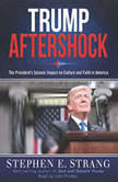 Trump Aftershock The President's Seismic Impact on Culture and Faith in America, Stephen E. Strang