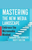 Mastering the New Media Landscape Embrace the Micromedia Mindset, Barbara Cave Henricks