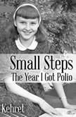 Small Steps The Year I Got Polio, Peg Kehret