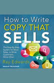 How to Write Copy That Sells The Step-By-Step System for More Sales, to More Customers, More Often, Ray Edwards