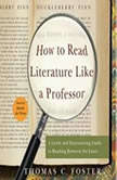How to Read Literature Like a Professor A Lively and Entertaining Guide to Reading Between the Lines, Thomas C. Foster