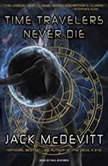 Time Travelers Never Die, Jack McDevitt