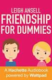 Friendship for Dummies, Leigh Ansell