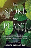 Thus Spoke the Plant A Remarkable Journey of Groundbreaking Scientific Discoveries and Personal Encounters with Plants, Monica Gagliano