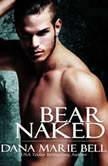 Bear Naked, Dana Marie Bell