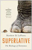Superlative The Biology of Extremes, Matthew D. LaPlante