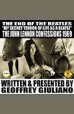 The End Of The Beatles My secret Terror Of Line As A Beatle The John Lennon Confessions 1969, Geoffrey Giuliano