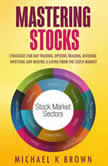 Mastering Stocks: Strategies for Day Trading, Options Trading, Dividend Investing and Making a Living from the Stock Market, Michael K Brown