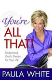 You're All That! Understand God's Design for Your Life, Paula White