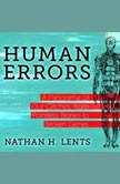 Human Errors A Panorama of Our Glitches, From Pointless Bones to Broken Genes, Nathan H. Lents