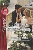 His Pregnant Princess Bride w/ Bonus Short Story: Never Too Late, Catherine Mann