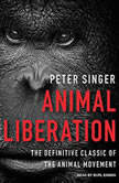 Animal Liberation The Definitive Classic of the Animal Movement, Peter Singer