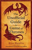 The Unofficial Guide to Game of Thrones, Kim Renfro