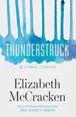 Thunderstruck & Other Stories, Elizabeth McCracken