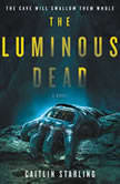 The Luminous Dead A Novel, Caitlin Starling