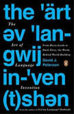 The Art of Language Invention From Horse-Lords to Dark Elves, the Words Behind World-Building, David J. Peterson