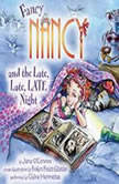 Fancy Nancy and the Late, Late, LATE Night, Jane O'Connor