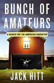 Bunch of Amateurs A Search for the American Character, Jack Hitt