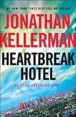 Heartbreak Hotel An Alex Delaware Novel, Jonathan Kellerman