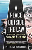 A Place Outside the Law Forgotten Voices from Guantanamo, Peter Jan Honigsberg