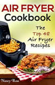 Air Fryer Cookbook: The Top 48 Air Fryer Recipes, Nancy Ross