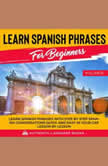Learn Spanish Phrases For Beginners Volume III Learn Spanish Phrases With Step By Step Spanish Conversations Quick And Easy In Your Car Lesson By Lesson, Authentic Language Books